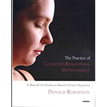 [The Practice of Cognitive-behavioural Hypnotherapy: A Manual for Evidence-Based Clinical Hypnosis] (By: Donald J. Robertson) [published: December, 2012]