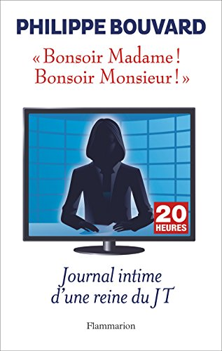 Bonsoir Madame ! Bonsoir Monsieur ! : Journal intime d'une reine du JT