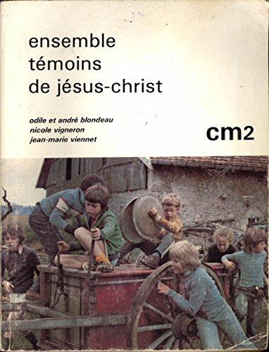 Ensemble, tmoins de Jsus-Christ : CM2 (Racines)