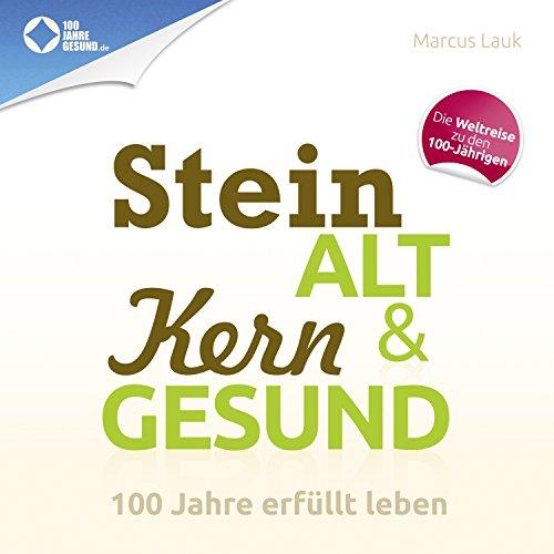 Buchseite und Rezensionen zu 'Steinalt und kerngesund: 100 Jahre erfüllt leben' von Marcus Lauk