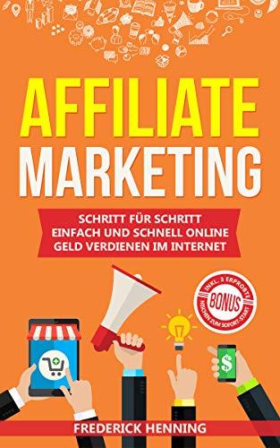 Affiliate Marketing: Schritt für Schritt einfach und schnell online Geld verdienen im Internet | Passives Einkommen aufbauen & finanziell frei werden | Inkl. 3 erprobte Nischen zum Sofort-Start