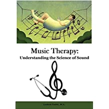 Music Therapy: Understanding the Science of Sound (English Edition)