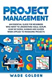 Project Management: An Essential Guide for Beginners Who Want to Understand Agile, Scrum, Lean Six Sigma, Kanban and Kaizen When Applied to Managing Projects (English Edition)