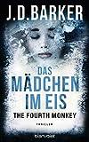 The Fourth Monkey - Das Mädchen im Eis: Thriller (Sam Porter, Band 2) von J.D. Barker