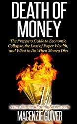 Death of Money: The Preppers Guide to Economic Collapse, the Loss of Paper Wealth, and What to Do When Money Dies (Survival Family Basics - Preppers Survival Handbook Series) (English Edition)