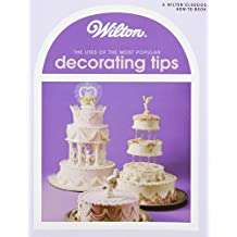 Uses of the Most Popular Decorating Tips (Wilton Classics How to Book)