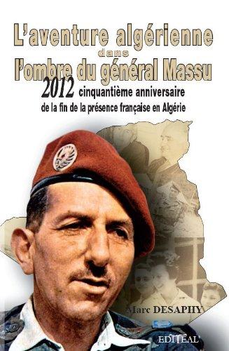 L'aventure algérienne dans l'ombre du général Massu. 2012 : cinquantième anniversaire de la fin de la présence française en Algérie.