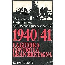 Storia illustrata della Seconda Guerra Mondiale. 1940/41: la guerra contro la Gran Bretagna