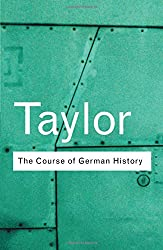 The Course of German History: A Survey of the Development of German History since 1815 (Routledge Classics)