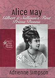 Alice May: Gilbert & Sullivan's First Prima Donna