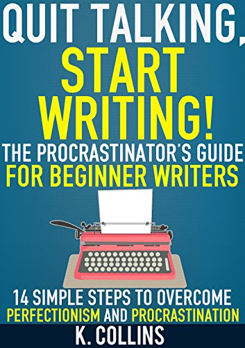 free kindle book Quit Talking, Start Writing! The Procrastinator's Guide for Beginner Writers: 14 Simple Steps to Overcome Perfectionism and Procrastination: Writing Blueprint for Beginner Authors and Writers