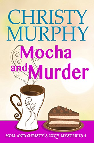 Mocha and Murder: A Comedy Cozy (Mom and Christy's Cozy Mysteries Book 4) (English Edition)
