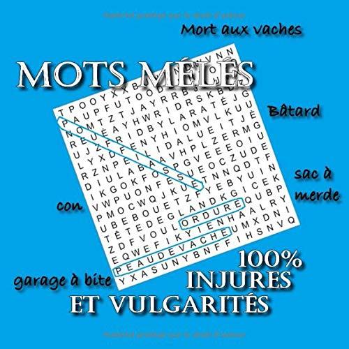 Mots mélés 100% Injures et vulgarités: Le premier livre de jeux avec 200 jurons, insultes et mots vulgaires uniquement par AGLQ MNT