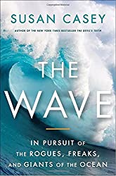 The Wave: In Pursuit of the Rogues, Freaks and Giants of the Ocean by Susan Casey (2010-09-14)