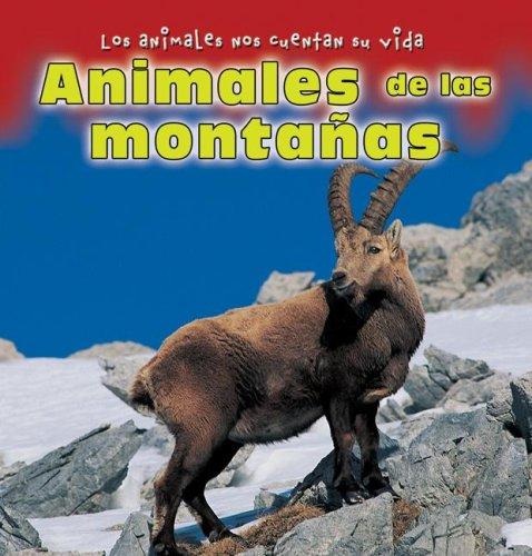 Animales De Las Montanas/ Animals of the Mountains (Los Animales Nos Cuentan Su Vida/ Animal Show and Tell)