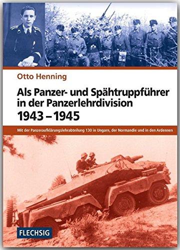 ZEITGESCHICHTE - Als Panzer- und Spähtruppführer in der Panzerlehrdivision 1943-1945 - Mit der Panzeraufklärungslehrabteilung 130 in Ungarn, der ... Verlag (Flechsig - Geschichte/Zeitgeschichte)