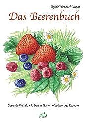 Das Beerenbuch: Gesunde Vielfalt - Anbau im Garten - Vollwertige Rezepte