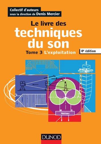 Le livre des techniques du son - 4e édition: Tome 3 - L'exploitation par Denis Mercier