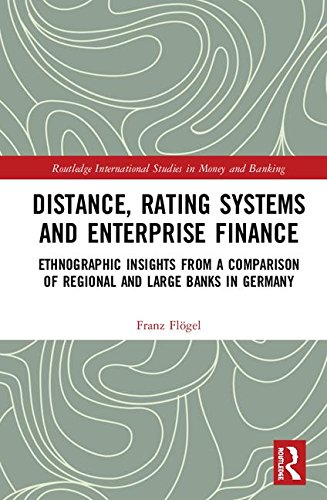 Distance, Rating Systems and Enterprise Finance: Ethnographic Insights from a Comparison of Regional and Large Banks in Germany (Routledge International Studies in Money and Banking)