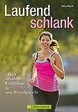 Laufend schlank: Einfach Laufen und Abnehmen - Fit werden und Wohlfühlen, leichtes Lauftraining mit individuellen Trainingsplänen und Ernährungstipps: Laufen - Abnehmen - Wohlfühlen (Training Sport)