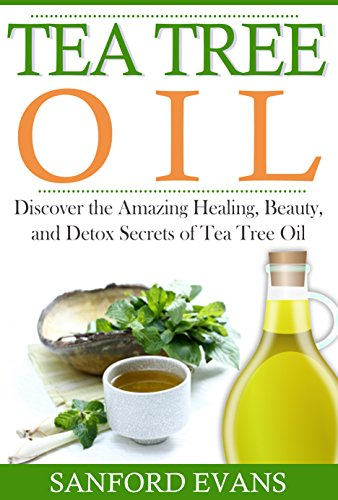 Shop Body Tree Tea Oil (Tea Tree Oil: Discover The Amazing Healing, Beauty, And Detox Scerets Of Tea Tree Oil (Tea Tree Oil - Essential Oils - Home Remedies - Natural Cures) (English Edition))
