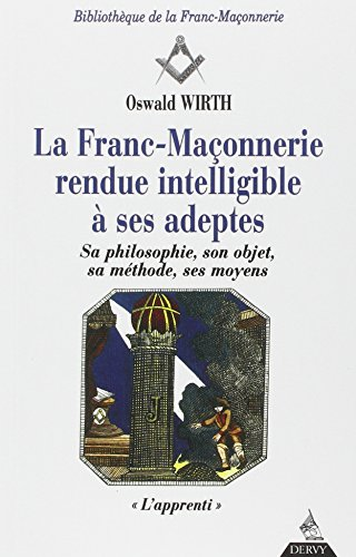 Franc-maonnerie rendue intelligible  ses adeptes, tome 1. L'apprenti