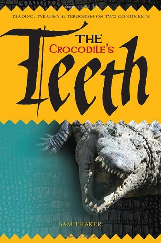 the-crocodiles-teeth-tradingtyranny-terrorism-on-two-continents