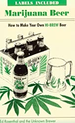 Marijuana Beer: How to Make Your Own Hi-Brew Beer by Ed Rosenthal (1996-12-02)
