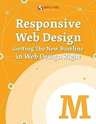 Responsive Web Design: Getting The New Baseline In Web Design Right (Smashing eBooks) (English Edition)