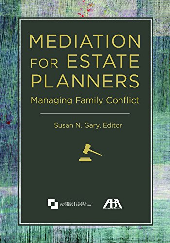 Mediation for Estate Planners: Managing Family Conflict