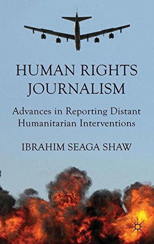 Human Rights Journalism: Advances in Reporting Distant Humanitarian Interventions by I. Shaw (2012-01-15)