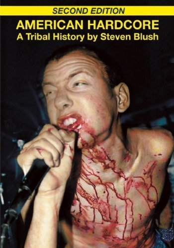 American Hardcore (Second Edition): A Tribal History by Steven Blush (2010-10-19)