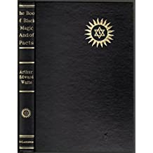Book of Black Magic and of Pacts Including the Rites and Mysteries of Goetic Theurgy, Sorcery and Infernal Necromancy
