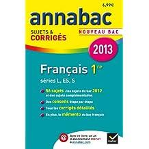 Annales Annabac 2013 Français 1re L,ES,S: Sujets et corrigés du bac - Première séries générales