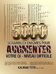 5000 Scramblex Enigmes Pour Augmenter Votre QI - Niveau Difficile (FRENCH IQ BOOST PUZZLES t. 3)