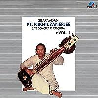 Pt. Nikhil Banerjee: Sitar Vadan, Vol. 2 (Live Concert at Calcutta)