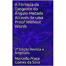 A Fórmula da Tangente do Ângulo-Metade Através de uma Proof Without Words: 2ª Edição Revista e Ampliada (Portuguese Edition)