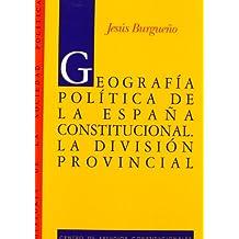 Geografía política de la España constitucional.: La división provincial. (Historia de la Sociedad Política)