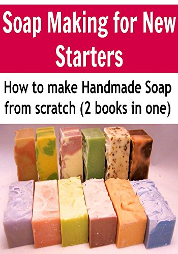 Soap Making: Soap Making for New Starters - How to Make Soap from
