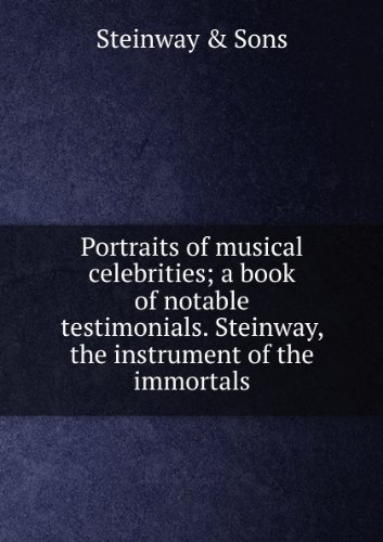 portraits-of-musical-celebrities-a-book-of-notable-testimonials-steinway-the-instrument-of-the-immor