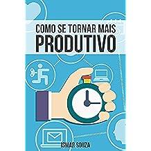 Como se Tornar Mais Produtivo (Portuguese Edition)