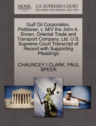 Gulf Oil Corporation, Petitioner, V. M/V the John A. Brown, Oriental Trade and Transport Company, Ltd. U.S. Supreme Court Transcript of Record with Su