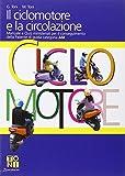 Il ciclomotore e la circolazione. Manuale e quiz ministeriali per il conseguimento della Patente di guida categoria AM