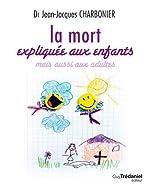 La mort expliquée aux enfants mais aussi aux adultes de Jean-Jacques Charbonier