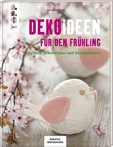 Dekoideen für den Frühling (KREATIV.INSPIRATION.): Originelle Dekorationen und Geschenkideen (Frühling Arrangement)