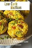 Low Carb Muffins, süß bis pikant, schnell und leicht - Rezepte auch zum Abnehmen, bei Diät oder Ernährungsumstellung