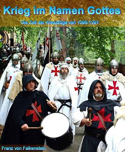 Krieg im Namen Gottes: Die Zeit der Kreuzzüge von 1095-1291 (Kindle Gottes Namen Die)