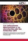 Las infecciones oportunistas y su correlación con los linfocitos CD4: Infecciones oportunistas en pacientes VIH positivos, relacionadas al conteo bajo de linfocitos CD4
