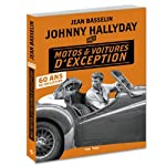 Johnny Hallyday Mes motos et voitures d'exception - 60 ans de collection de Jean Basselin