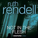 Not in the Flesh: A Chief Inspector Wexford Mystery, Book 21 (Unabridged)